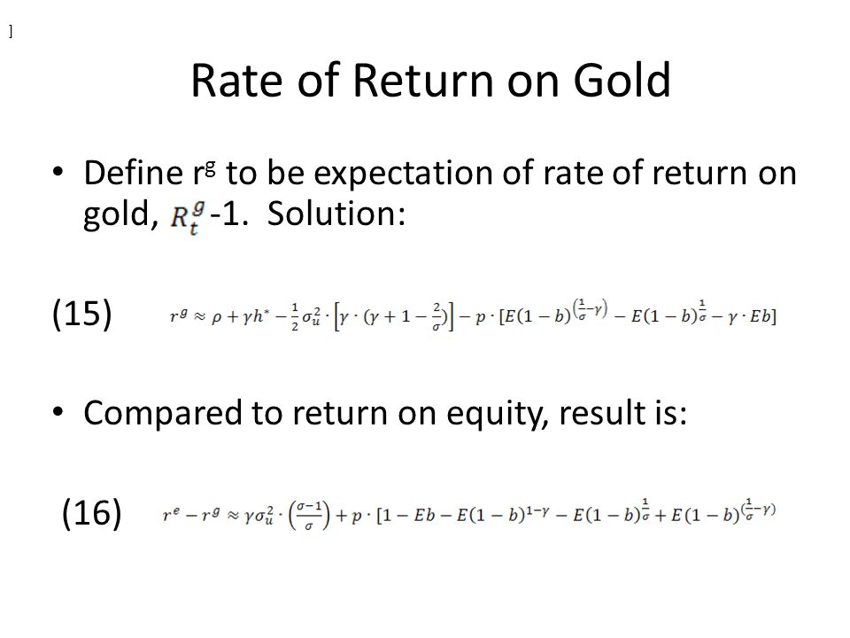] Rate of Return on Gold. Define rg to be expectation of rate of return on gold, -1. Solution: